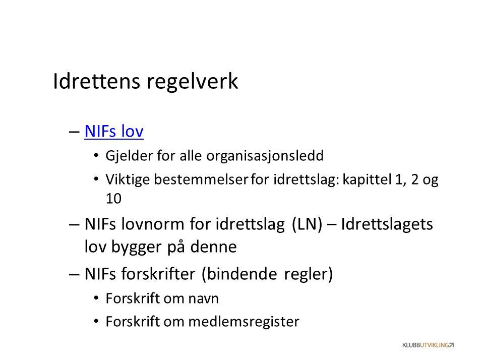 – NIFs lov NIFs lov Gjelder for alle organisasjonsledd Viktige bestemmelser for idrettslag: kapittel 1, 2 og 10 – NIFs lovnorm for idrettslag (LN) – I