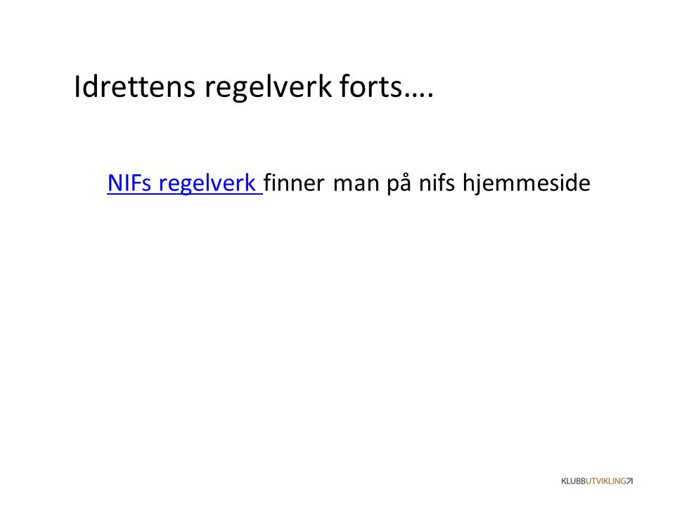 NIFs regelverk NIFs regelverk finner man på nifs hjemmeside Idrettens regelverk forts….