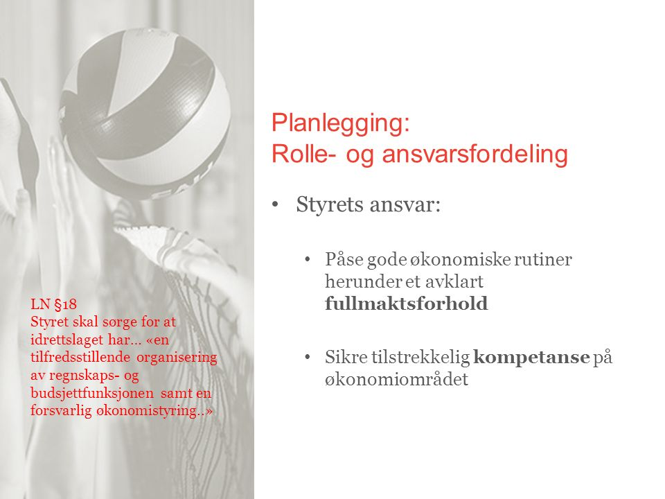 Planlegging: Rolle- og ansvarsfordeling Styrets ansvar: Påse gode økonomiske rutiner herunder et avklart fullmaktsforhold Sikre tilstrekkelig kompetan
