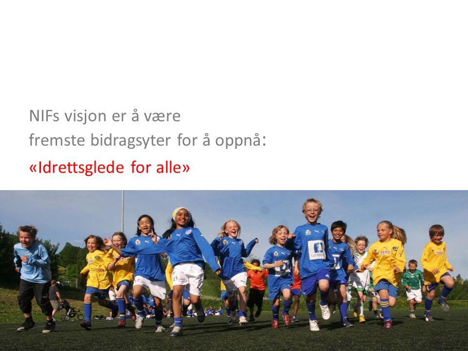 NIFs visjon er å være fremste bidragsyter for å oppnå : «Idrettsglede for alle»