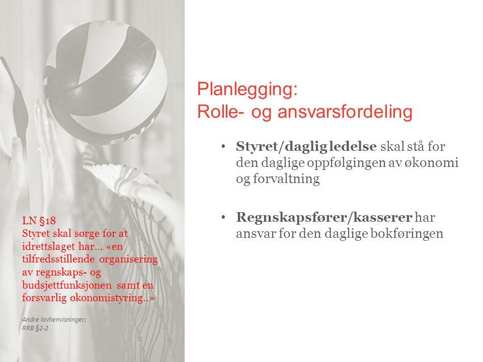 Planlegging: Rolle- og ansvarsfordeling Styret/daglig ledelse skal stå for den daglige oppfølgingen av økonomi og forvaltning Regnskapsfører/kasserer