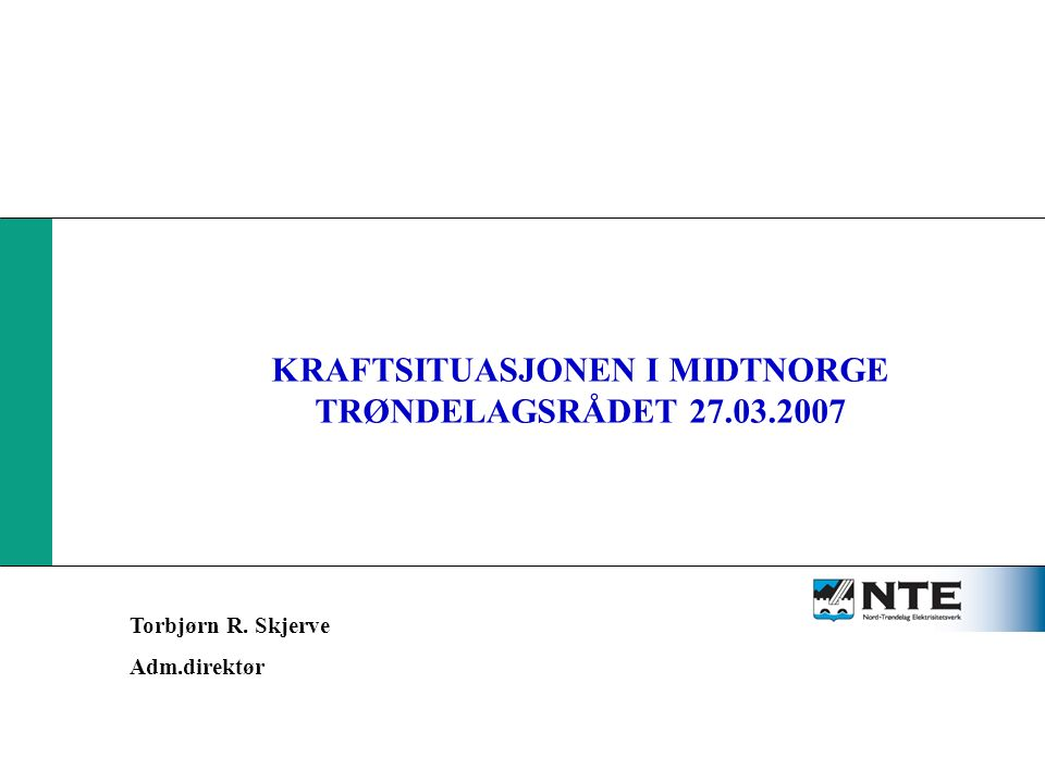 KRAFTSITUASJON i MIDT-NORGE KRAFTSITUASJONEN I MIDTNORGE TRØNDELAGSRÅDET 27.03.2007 Torbjørn R.