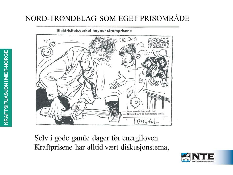 KRAFTSITUASJON i MIDT-NORGE Selv i gode gamle dager før energiloven Kraftprisene har alltid vært diskusjonstema, NORD-TRØNDELAG SOM EGET PRISOMRÅDE