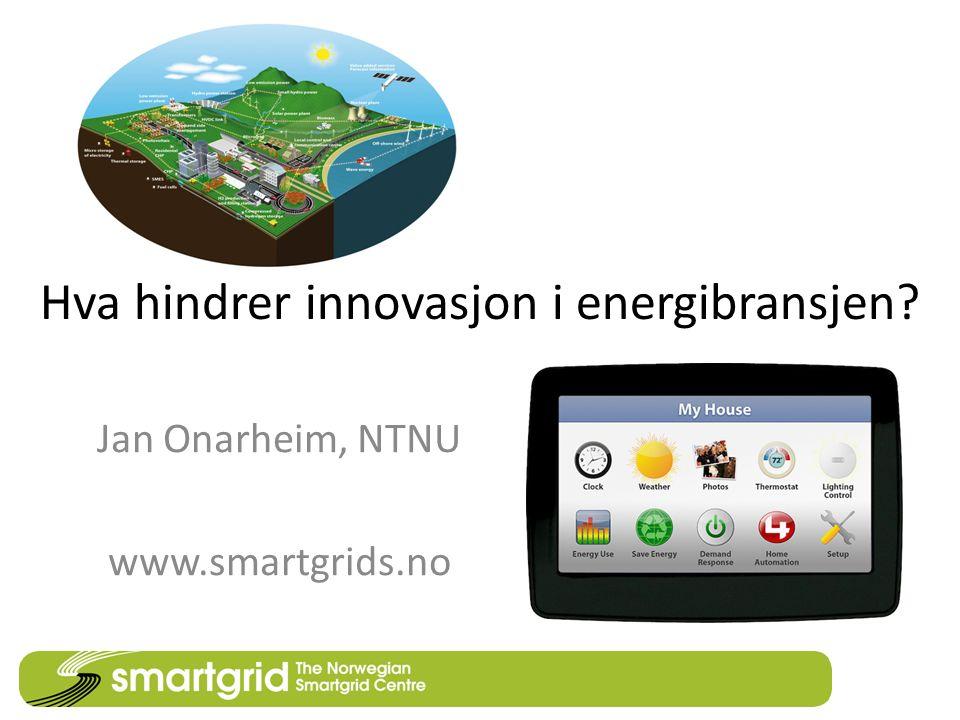 Hva hindrer innovasjon i energibransjen? Jan Onarheim, NTNU www.smartgrids.no