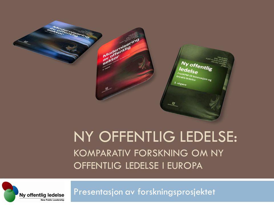 NY OFFENTLIG LEDELSE: KOMPARATIV FORSKNING OM NY OFFENTLIG LEDELSE I EUROPA Presentasjon av forskningsprosjektet