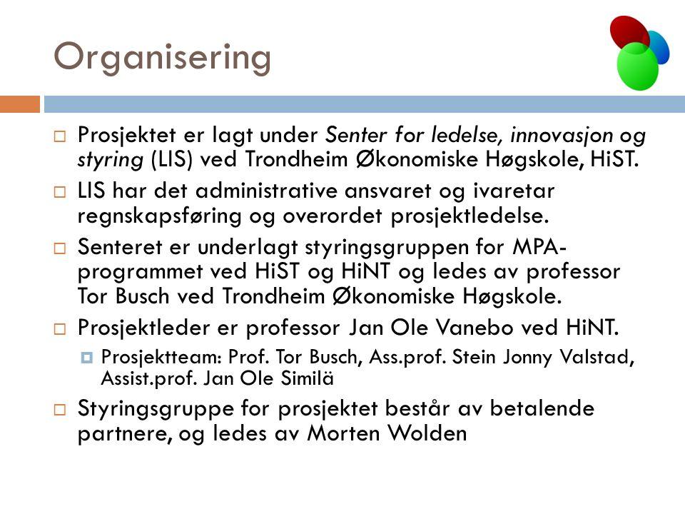 Organisering  Prosjektet er lagt under Senter for ledelse, innovasjon og styring (LIS) ved Trondheim Økonomiske Høgskole, HiST.  LIS har det adminis