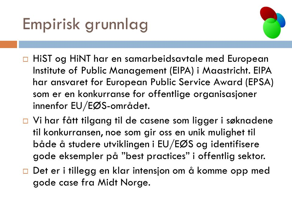 Empirisk grunnlag  HiST og HiNT har en samarbeidsavtale med European Institute of Public Management (EIPA) i Maastricht. EIPA har ansvaret for Europe
