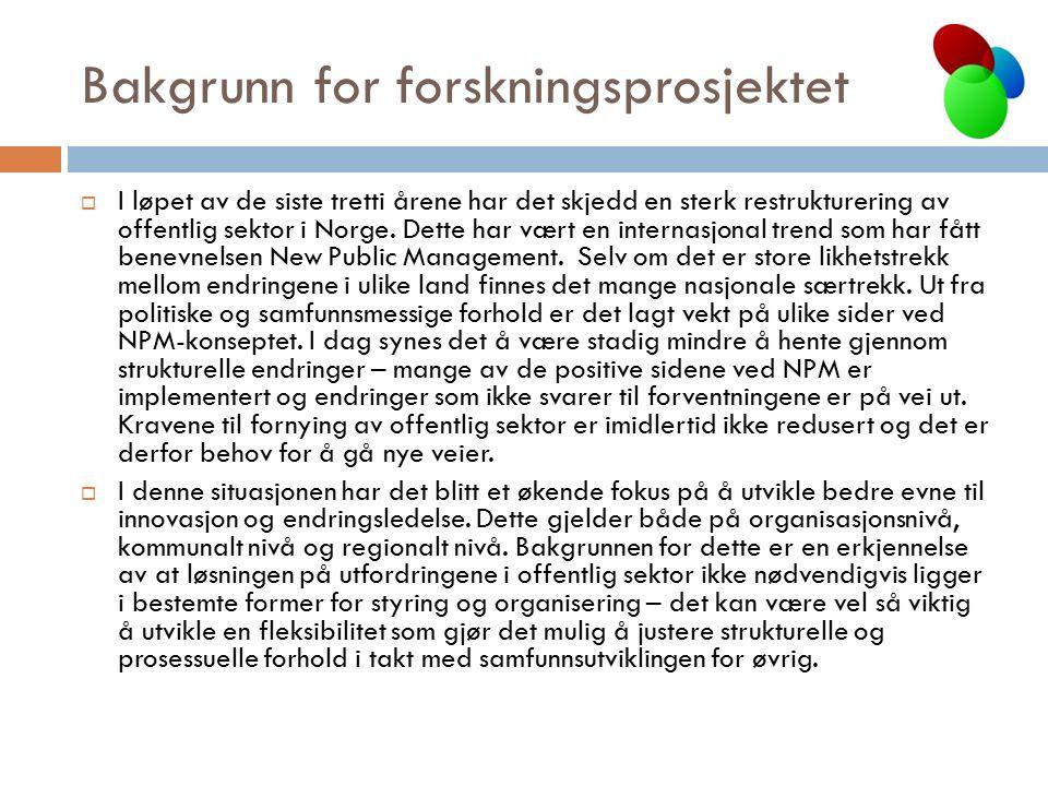 Bakgrunn for forskningsprosjektet  I løpet av de siste tretti årene har det skjedd en sterk restrukturering av offentlig sektor i Norge. Dette har væ