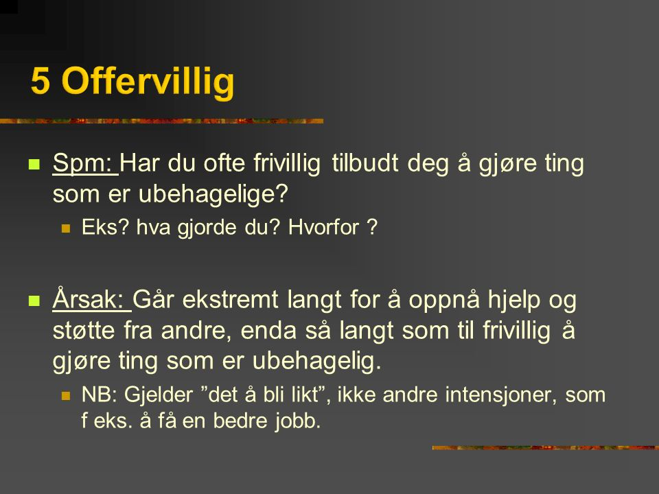 Spm: Har du ofte frivillig tilbudt deg å gjøre ting som er ubehagelige.