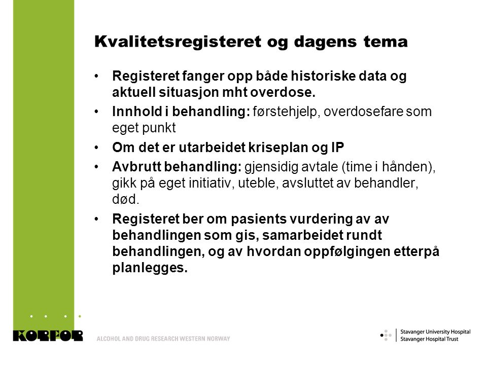 Kvalitetsregisteret og dagens tema Registeret fanger opp både historiske data og aktuell situasjon mht overdose. Innhold i behandling: førstehjelp, ov