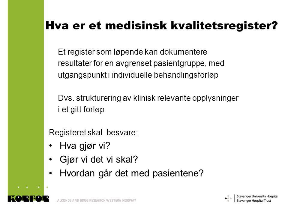 Hva er et medisinsk kvalitetsregister? Et register som løpende kan dokumentere resultater for en avgrenset pasientgruppe, med utgangspunkt i individue