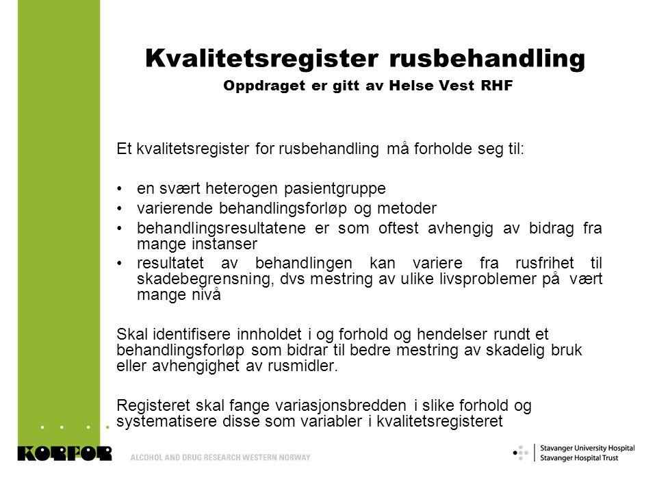 Kvalitetsregister rusbehandling Oppdraget er gitt av Helse Vest RHF Et kvalitetsregister for rusbehandling må forholde seg til: en svært heterogen pas