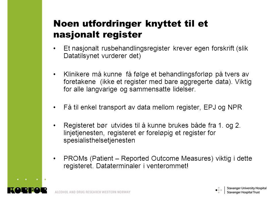 Noen utfordringer knyttet til et nasjonalt register Et nasjonalt rusbehandlingsregister krever egen forskrift (slik Datatilsynet vurderer det) Klinikere må kunne få følge et behandlingsforløp på tvers av foretakene (ikke et register med bare aggregerte data).