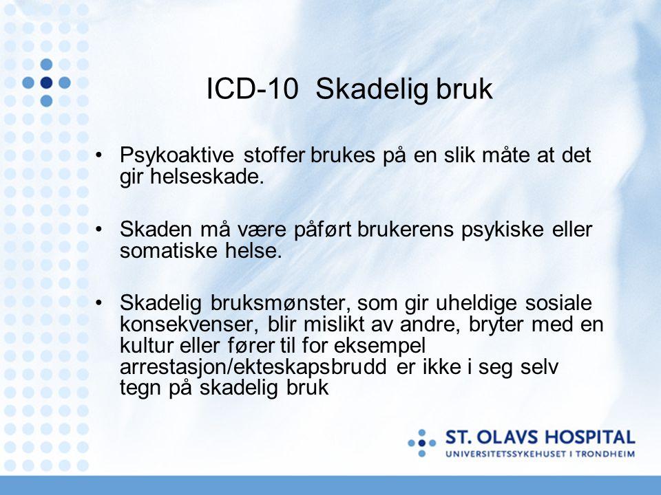 ICD-10 Skadelig bruk Psykoaktive stoffer brukes på en slik måte at det gir helseskade.