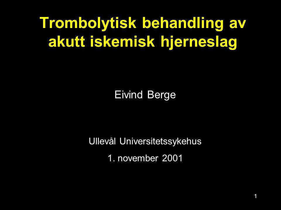 1 Trombolytisk behandling av akutt iskemisk hjerneslag Eivind Berge Ullevål Universitetssykehus 1. november 2001