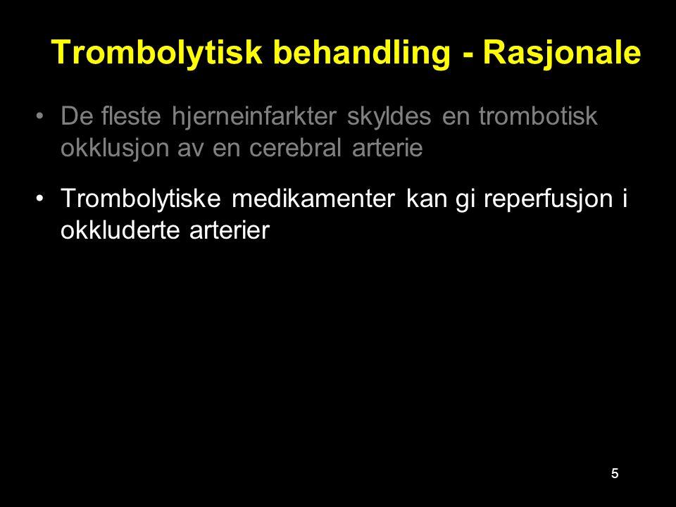 5 Trombolytisk behandling - Rasjonale De fleste hjerneinfarkter skyldes en trombotisk okklusjon av en cerebral arterie Trombolytiske medikamenter kan