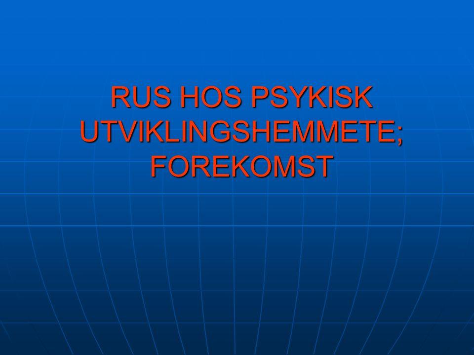 RUS HOS PSYKISK UTVIKLINGSHEMMETE; FOREKOMST