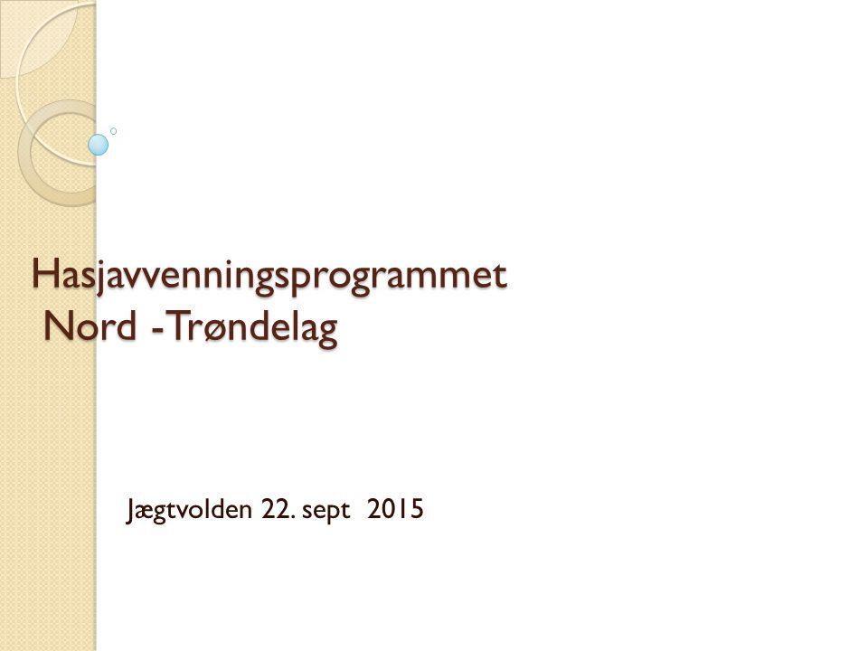 Hasjavvenningsprogrammet Nord -Trøndelag Jægtvolden 22. sept 2015