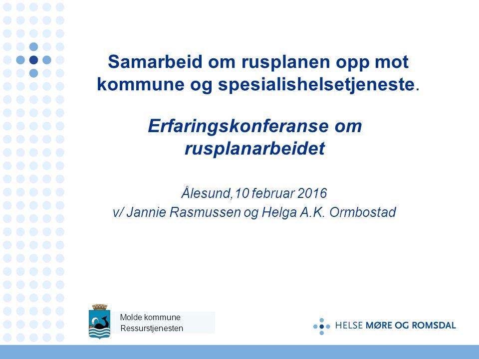 Samarbeid om rusplanen opp mot kommune og spesialishelsetjeneste. Erfaringskonferanse om rusplanarbeidet Ålesund,10 februar 2016 v/ Jannie Rasmussen o