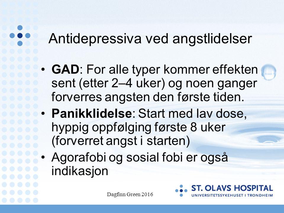 Dagfinn Green 2016 Antidepressiva ved angstlidelser GAD: For alle typer kommer effekten sent (etter 2–4 uker) og noen ganger forverres angsten den første tiden.