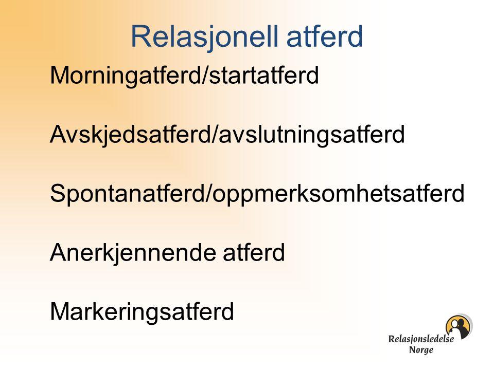 Relasjonell atferd Morningatferd/startatferd Avskjedsatferd/avslutningsatferd Spontanatferd/oppmerksomhetsatferd Anerkjennende atferd Markeringsatferd