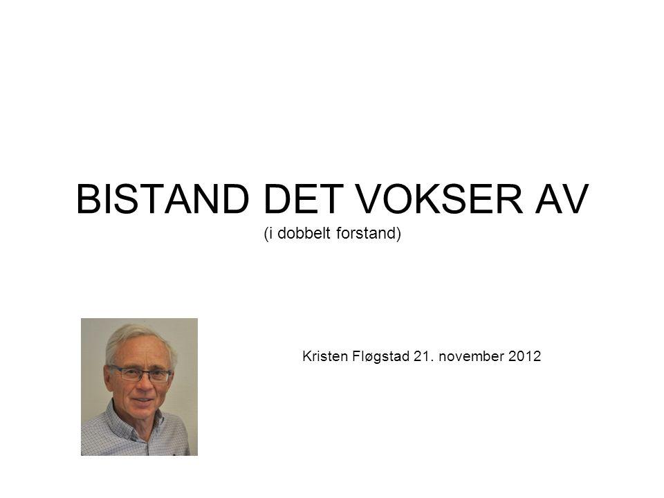 BISTAND DET VOKSER AV (i dobbelt forstand) Kristen Fløgstad 21. november 2012