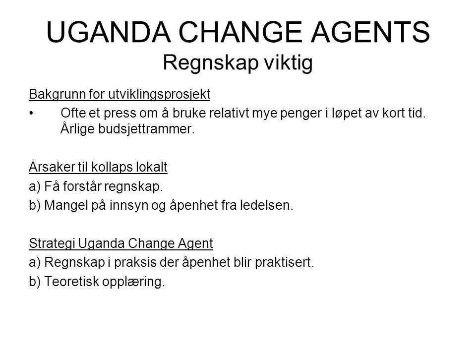 UGANDA CHANGE AGENTS Regnskap viktig Bakgrunn for utviklingsprosjekt Ofte et press om å bruke relativt mye penger i løpet av kort tid.