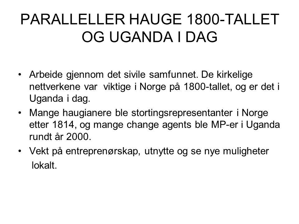 PARALLELLER HAUGE 1800-TALLET OG UGANDA I DAG Arbeide gjennom det sivile samfunnet.