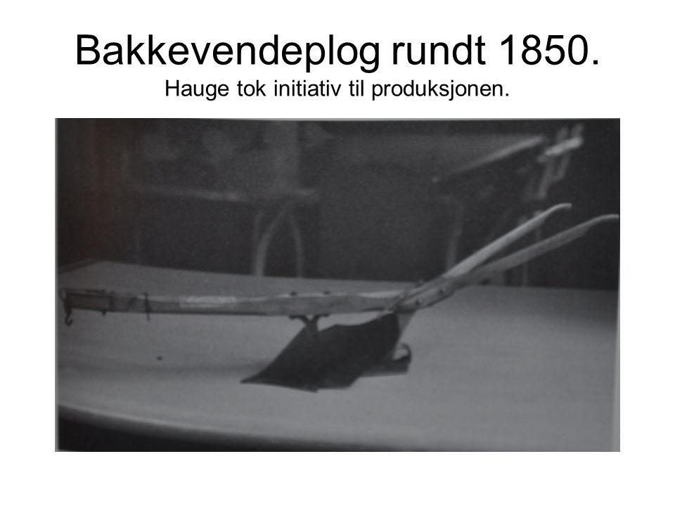 Bakkevendeplog rundt 1850. Hauge tok initiativ til produksjonen.