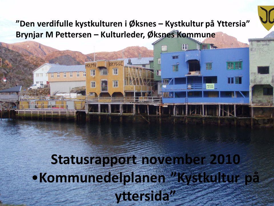 """""""Den verdifulle kystkulturen i Øksnes – Kystkultur på Yttersia"""" Brynjar M Pettersen – Kulturleder, Øksnes Kommune Statusrapport november 2010 Kommuned"""