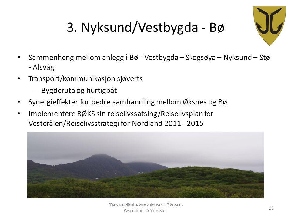 3. Nyksund/Vestbygda - Bø Sammenheng mellom anlegg i Bø - Vestbygda – Skogsøya – Nyksund – Stø - Alsvåg Transport/kommunikasjon sjøverts – Bygderuta o