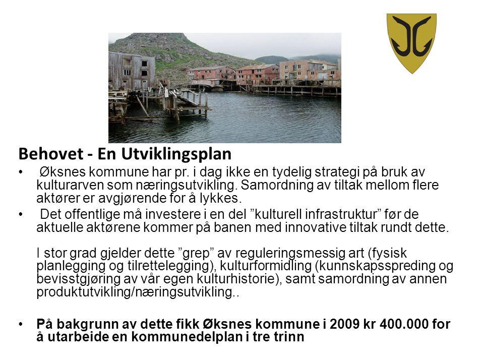 Behovet - En Utviklingsplan Øksnes kommune har pr. i dag ikke en tydelig strategi på bruk av kulturarven som næringsutvikling. Samordning av tiltak me