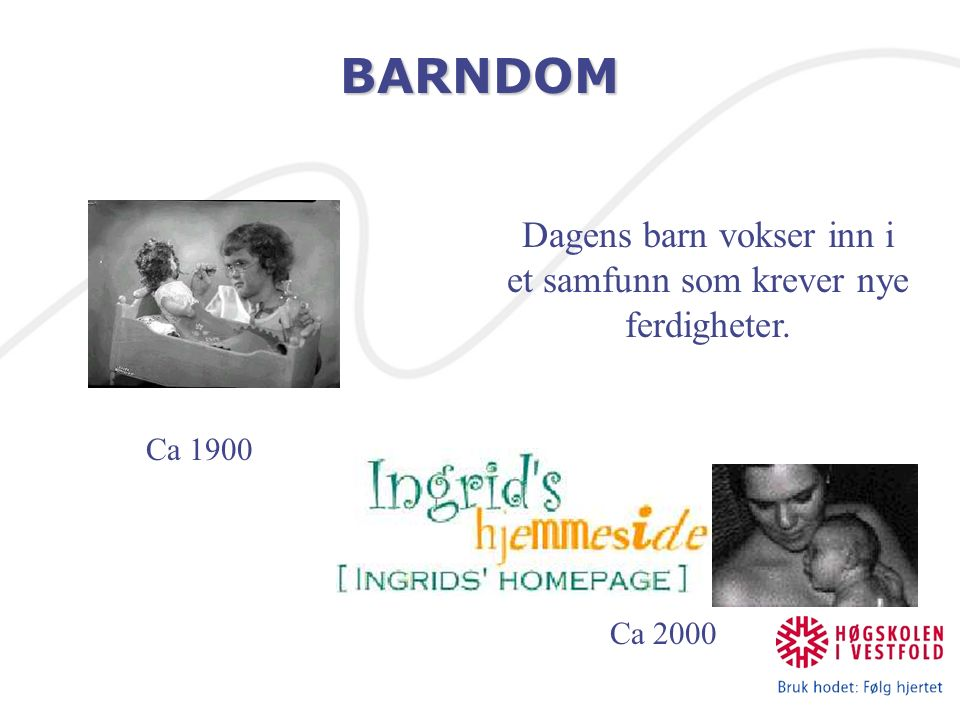 BARNDOM Dagens barn vokser inn i et samfunn som krever nye ferdigheter. Ca 1900 Ca 2000