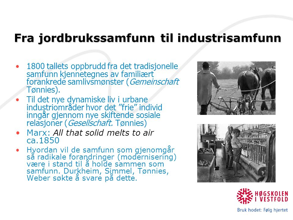 1800 tallets oppbrudd fra det tradisjonelle samfunn kjennetegnes av familiært forankrede samlivsmønster (Gemeinschaft Tønnies).