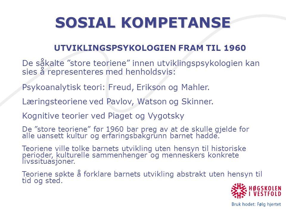SOSIAL KOMPETANSE UTVIKLINGSPSYKOLOGIEN FRAM TIL 1960 De såkalte store teoriene innen utviklingspsykologien kan sies å representeres med henholdsvis: Psykoanalytisk teori: Freud, Erikson og Mahler.