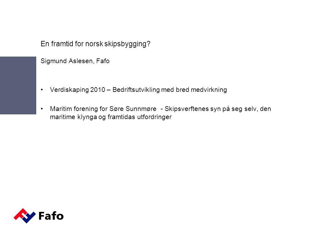 Presentasjon Noen viktige kjennetegn ved norske skipsverft Produksjons- og arbeidskraftstrategier i norske skipsverft Betydningen av utvidelsen av EU Framtida for norske skipsverft