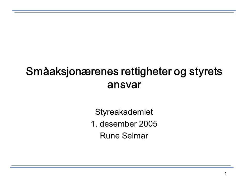 1 Småaksjonærenes rettigheter og styrets ansvar Styreakademiet 1. desember 2005 Rune Selmar