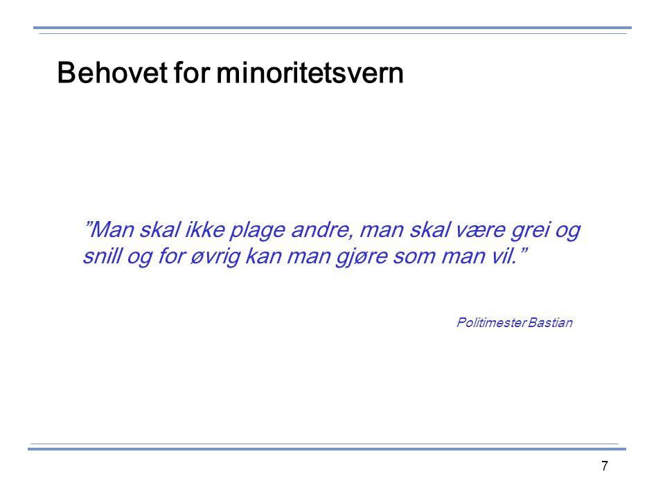 """7 Behovet for minoritetsvern """"Man skal ikke plage andre, man skal være grei og snill og for øvrig kan man gjøre som man vil."""" Politimester Bastian"""