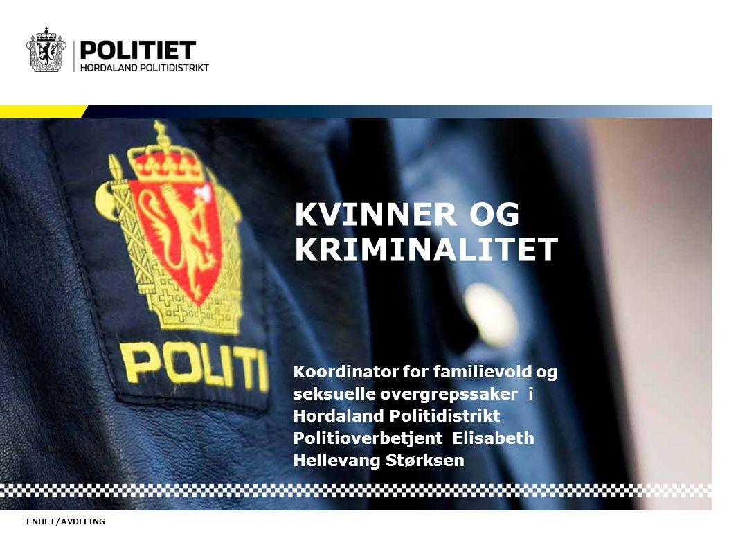 ENHET/AVDELING KVINNER OG KRIMINALITET Koordinator for familievold og seksuelle overgrepssaker i Hordaland Politidistrikt Politioverbetjent Elisabeth Hellevang Størksen