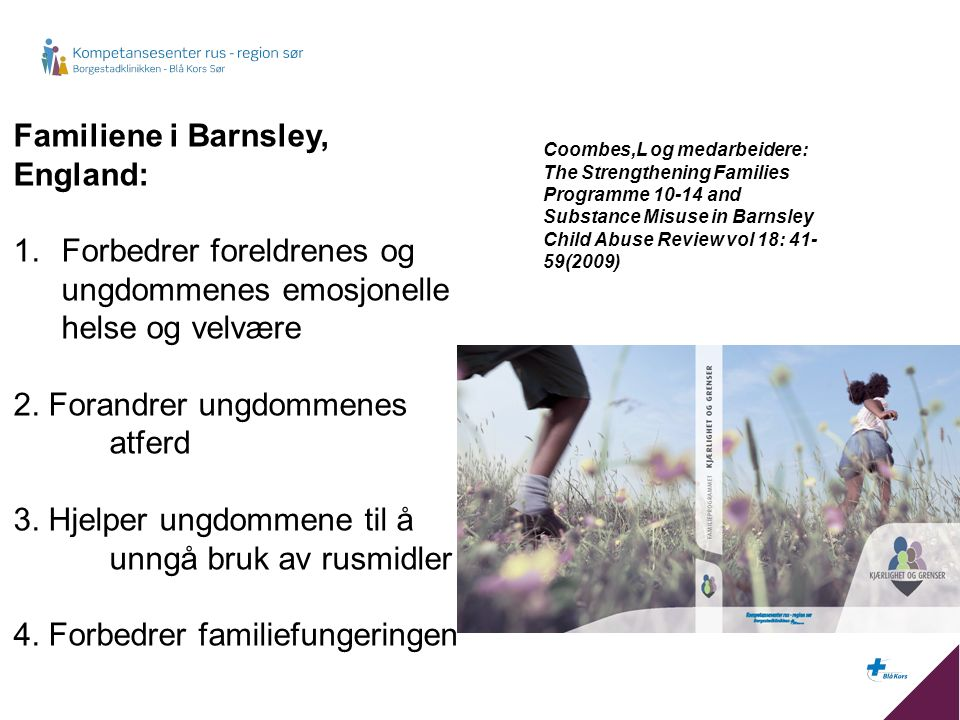 Familiene i Barnsley, England: 1.Forbedrer foreldrenes og ungdommenes emosjonelle helse og velvære 2. Forandrer ungdommenes atferd 3. Hjelper ungdomme