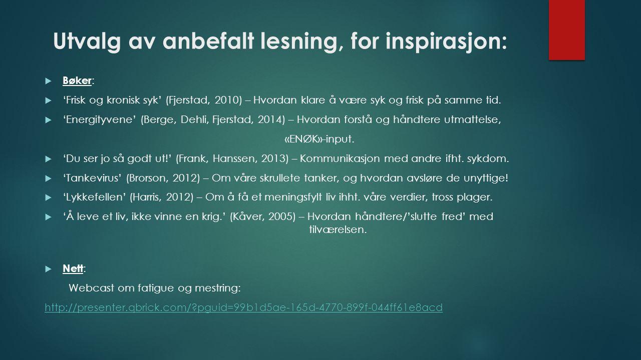 Utvalg av anbefalt lesning, for inspirasjon:  Bøker :  'Frisk og kronisk syk' (Fjerstad, 2010) – Hvordan klare å være syk og frisk på samme tid.  '