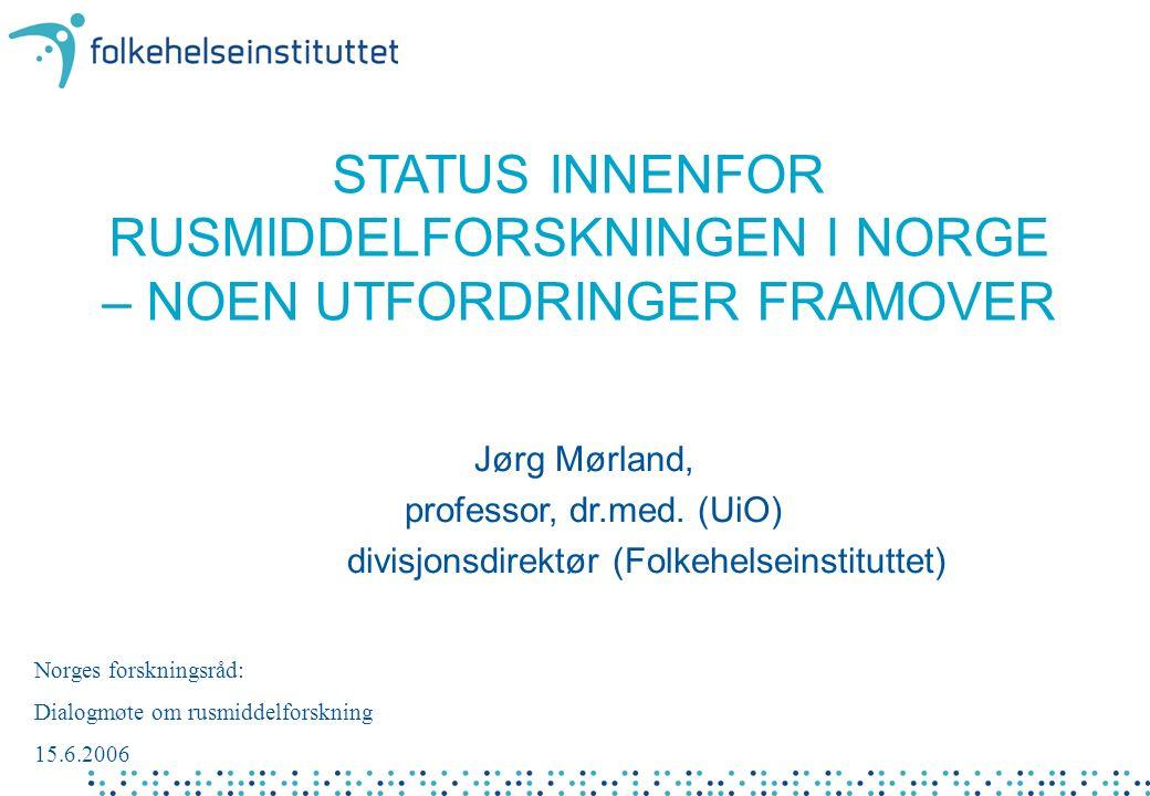 STATUS INNENFOR RUSMIDDELFORSKNINGEN I NORGE – NOEN UTFORDRINGER FRAMOVER Jørg Mørland, professor, dr.med.