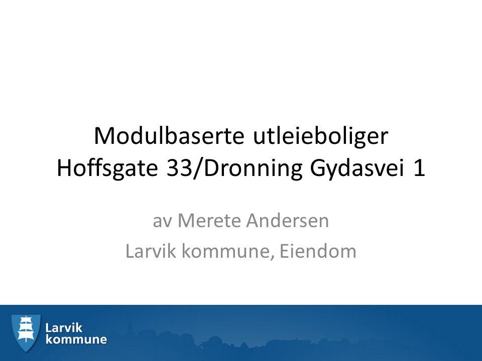 Modulbaserte utleieboliger Hoffsgate 33/Dronning Gydasvei 1 av Merete Andersen Larvik kommune, Eiendom