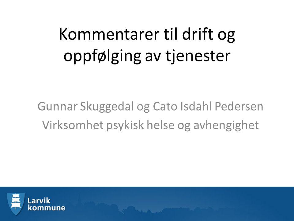 Kommentarer til drift og oppfølging av tjenester Gunnar Skuggedal og Cato Isdahl Pedersen Virksomhet psykisk helse og avhengighet