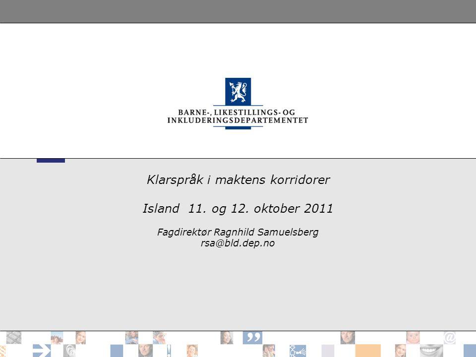 Klarspråk i maktens korridorer Island 11. og 12. oktober 2011 Fagdirektør Ragnhild Samuelsberg rsa@bld.dep.no Ragnhild Samuelsberg mai 2011