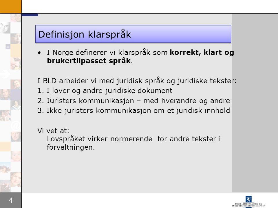 4 Definisjon klarspråk I Norge definerer vi klarspråk som korrekt, klart og brukertilpasset språk. I BLD arbeider vi med juridisk språk og juridiske t