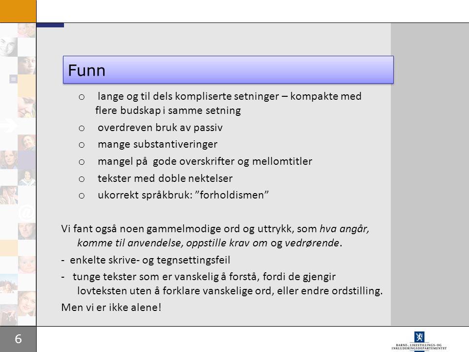 6 Funn o lange og til dels kompliserte setninger – kompakte med flere budskap i samme setning o overdreven bruk av passiv o mange substantiveringer o