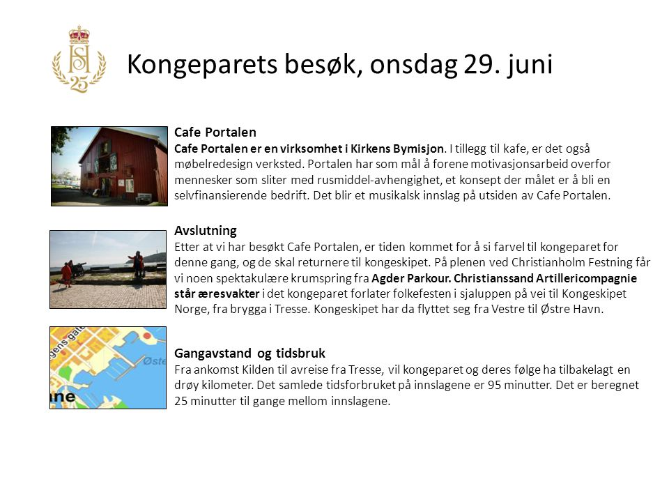 Kongeparets besøk, onsdag 29. juni Cafe Portalen Cafe Portalen er en virksomhet i Kirkens Bymisjon. I tillegg til kafe, er det også møbelredesign verk