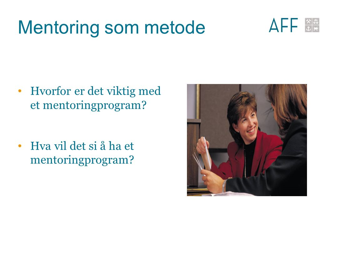 Mentoring som metode Hvorfor er det viktig med et mentoringprogram.