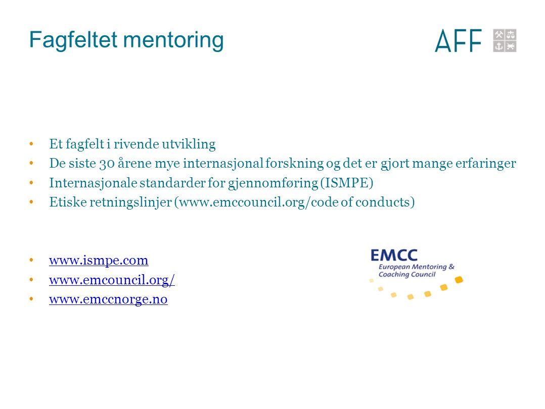 Fagfeltet mentoring Et fagfelt i rivende utvikling De siste 30 årene mye internasjonal forskning og det er gjort mange erfaringer Internasjonale standarder for gjennomføring (ISMPE) Etiske retningslinjer (www.emccouncil.org/code of conducts) www.ismpe.com www.emcouncil.org/ www.emccnorge.no